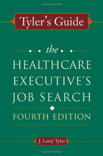 Tyler's Guide: The Healthcare Executive's Job Search,...