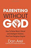 img - for Parenting Without God: how to raise moral, ethical and intelligent children, free from religious dogma book / textbook / text book