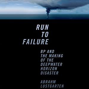 Run to Failure: BP and the Making of the Deepwater Horizon Disaster | [Abrahm Lustgarten]