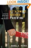 Attachment-Focused Parenting: Effective Strategies to Care for Children (Norton Professional Books)