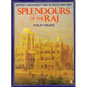 Splendours of the Raj: Architecture in India 1660-1947, Davies, Philip