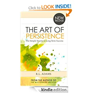 The Art of Persistence - The Simple Secrets to Long-Term Success (Inspirational Books Series)