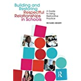 Building and Restoring Respectful Relationships in Schools: A Guide to Restorative Practiceby Richard Hendry