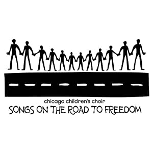 Chicago Children's Choir - Songs on the Road to Freedom ...