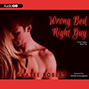 Wrong Bed, Right Guy: Come Undone, Book 1 | Katee Robert