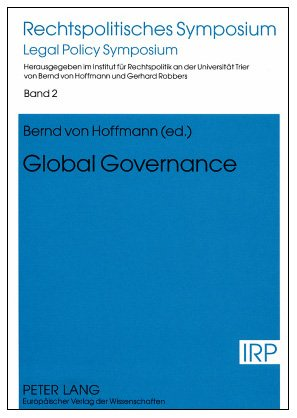 Global Governance: Reports and Discussions of a Symposium Held in Trier on October 9th and 10th, 2003 (Rechtspolitisches
