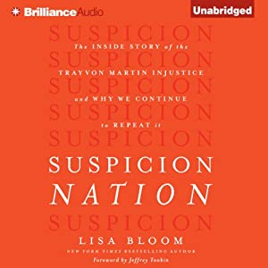 Suspicion Nation: The Inside Story of the Trayvon Martin Injustice and Why We Continue to Repeat It | [Lisa Bloom, Jeffrey Toobin (foreword)]