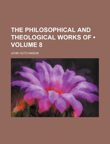 The philosophical and theological works of  (Volume 8)