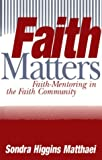 img - for By Sondra Higgins Matthaei Faith Matters: Faith-Mentoring in the Faith Community [Paperback] book / textbook / text book
