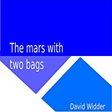 The Mars with Two Bags Audiobook by David Widder Narrated by David Widder