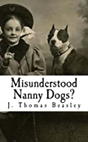 Misunderstood Nanny Dogs?: A Critical and Objective Analysis of the Facts & Myths Concerning Pit Bulls