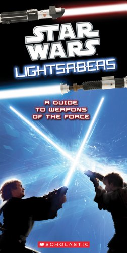 Lightsabers: A Guide to the Weapons of the Force (Star Wars)
