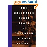 The Collected Short Plays of Thornton Wilder: 1 (Collected Shorter Plays of Thornton Wilder)