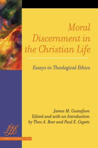 Moral Discernment in the Christian Life: Essays in Theological Ethics (Library of Theological Ethics), James M. Gustafson