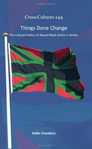 Things Done Change: The Cultural Politics Of Recent Black Artists In Britain (Cross/Cultures)