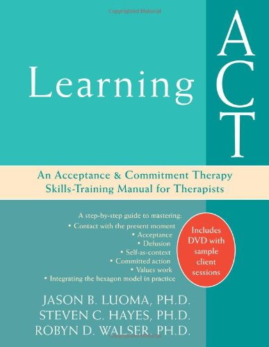 Learning ACT: An Acceptance and Commitment Therapy...