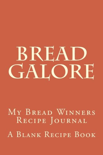Bread Galore: My Bread Winners Recipe Journal by M. Johnson