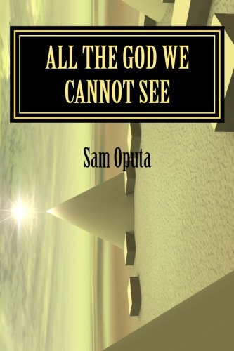 All The God We Cannot See: Why There Is God