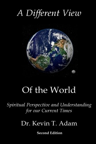 A Different View of the World: Spiritual Perspective and Understanding for our Current Times