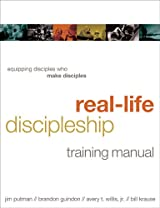 Real-Life Discipleship Training Manual, Equipping Disciples Who Make Disciples