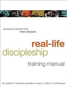 Real-Life Discipleship Training Manual, Equipping Disciples Who Make Disciples