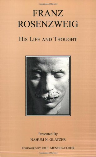 Franz Rosenzweig: His Life and Thought