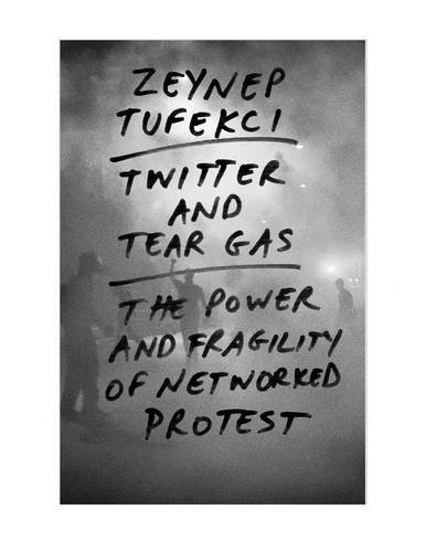 twitter-and-tear-gas-the-power-and-fragility-of-networked-protest