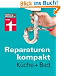 Reparaturen kompakt - K�che + Bad