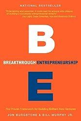 Breakthrough Entrepreneurship: The Proven Framework for Building Brilliant New Ventures