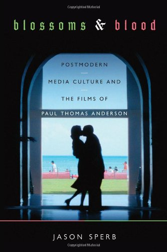 Blossoms and Blood: Postmodern Media Culture and the Films of Paul Thomas Anderson