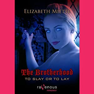 To Slay or to Lay: The Brotherhood | [Elizabeth Miette]
