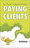 """PAYING CLIENTS: Use """"The Rub"""" To Magically Get Better Paying Clients"""