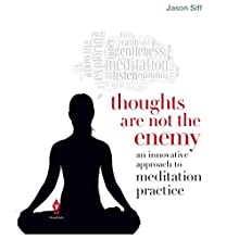 Thoughts Are Not the Enemy: An Innovative Approach to Meditation Practice (       UNABRIDGED) by Jason Siff Narrated by Neil Shah