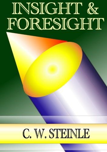 Insight & Foresight: A Collection of Writings by Pastor Chris Steinle PDF