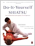Do-It-Yourself Shiatsu: How to Perform the Ancient Japanese Art of Acupressure (Compass)