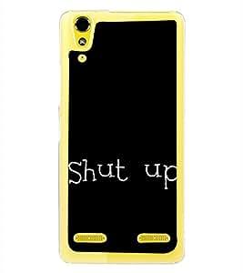 Shut Up 2D Hard Polycarbonate Designer Back Case Cover for Lenovo A6000 :: Lenovo A6000 Plus :: Lenovo A6000+