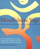 Mindfulness Yoga: The Awakened Union of Breath, Body, and Mind (0861713354) by Boccio, Frank Jude