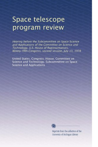 Space Telescope Program Review: Hearing Before The Subcommittee On Space Science And Applications Of The Committee On Science And Technology, U.S. ... Congress, Second Session, July 13, 1978
