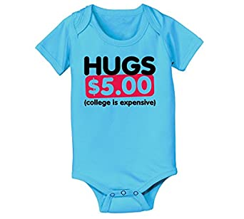 Hugs $5 College Expensive Fun Silly Money - Baby One Piece - Turquoise - Newborn