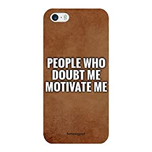 HomeSoGood People Who Doubt Me Motivate Me Quote Brown 3D Mobile Case For iPhone 5 / 5S (Back Cover)