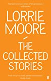The Collected Stories (0571239366) by Lorrie Moore