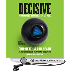 Decisive - How to Make Better Choices in Life and Work - Chip Heath, Dan Heath