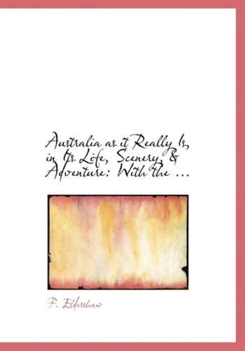 Australia as it Really Is, in Its Life, Scenery, a Adventure: With the ... (Large Print Edition)