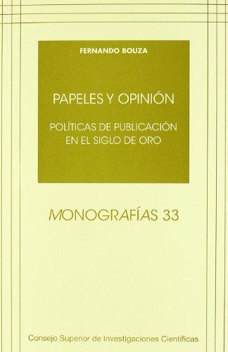 Papeles y opinión: Políticas de publicación en el Siglo de Oro (Monografías)