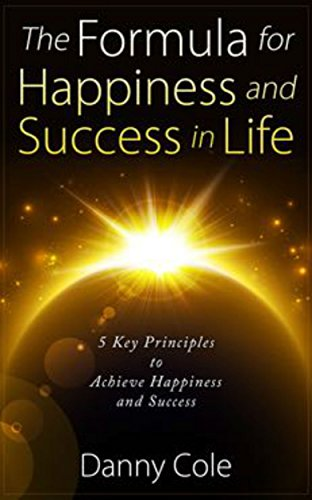 The Formula for Happiness and Success in Life: 5 Simple Keys to Achieve Happiness and Success PDF