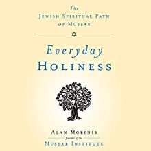 Everyday Holiness: The Jewish Spiritual Path of Mussar (       UNABRIDGED) by Alan Morinis Narrated by Jonathan Davis