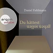 Du hättest gehen sollen Hörbuch von Daniel Kehlmann Gesprochen von: Ulrich Noethen