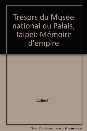 TRESORS DU MUSEE NATIONAL DU PALAIS, TAIPEI. Mémoire d'Empire