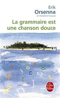 La Grammaire est une chanson douce par Orsenna