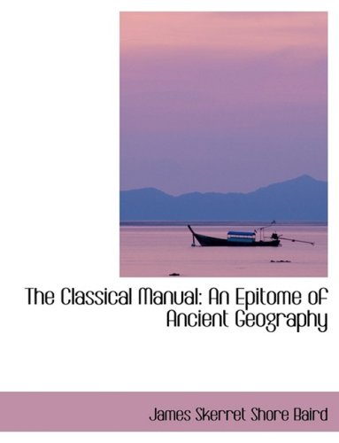 The Classical Manual: An Epitome of Ancient Geography: An Epitome of Ancient Geography (Large Print Edition)